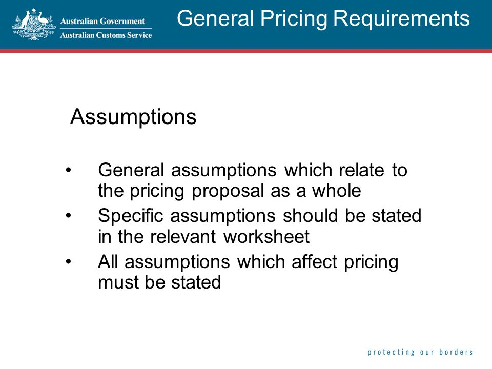 Assumptions General assumptions which relate to the pricing proposal as a whole Specific assumptions should be stated in the relevant worksheet All as