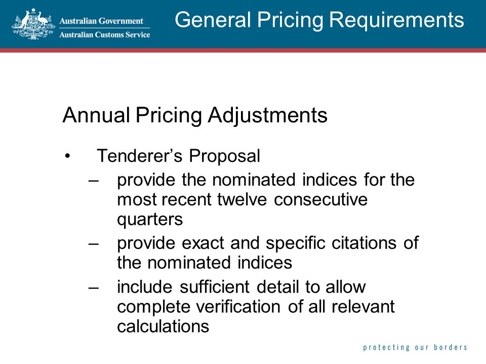Annual Pricing Adjustments Tenderer's Proposal –provide the nominated indices for the most recent twelve consecutive quarters –provide exact and speci