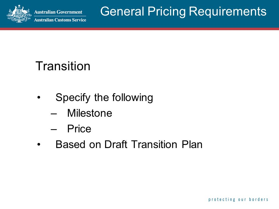 Transition Specify the following –Milestone –Price Based on Draft Transition Plan General Pricing Requirements