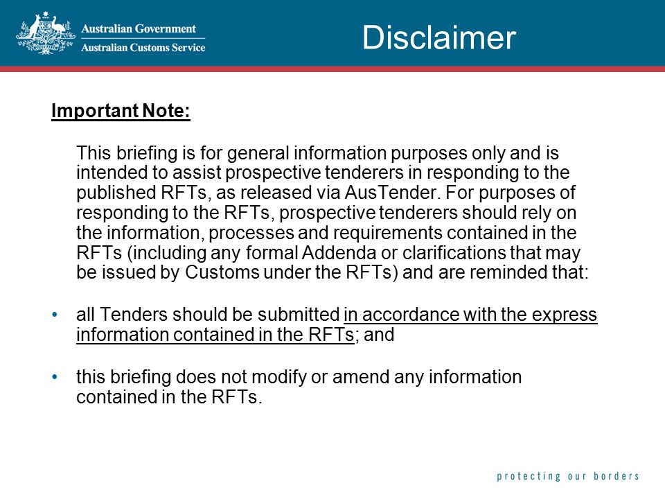 Disclaimer Important Note: This briefing is for general information purposes only and is intended to assist prospective tenderers in responding to the published RFTs, as released via AusTender.