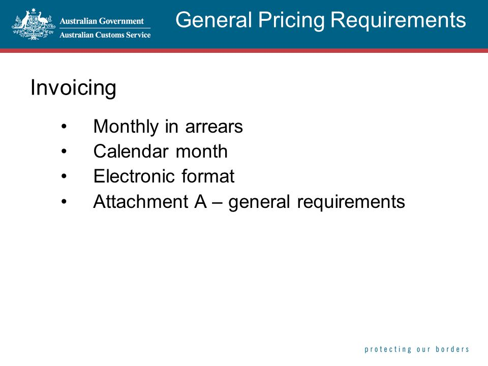Invoicing Monthly in arrears Calendar month Electronic format Attachment A – general requirements General Pricing Requirements