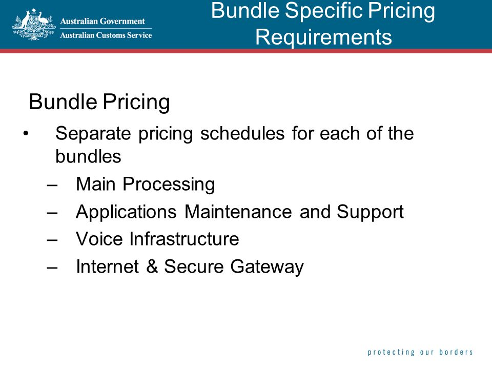 Bundle Pricing Separate pricing schedules for each of the bundles –Main Processing –Applications Maintenance and Support –Voice Infrastructure –Internet & Secure Gateway Bundle Specific Pricing Requirements