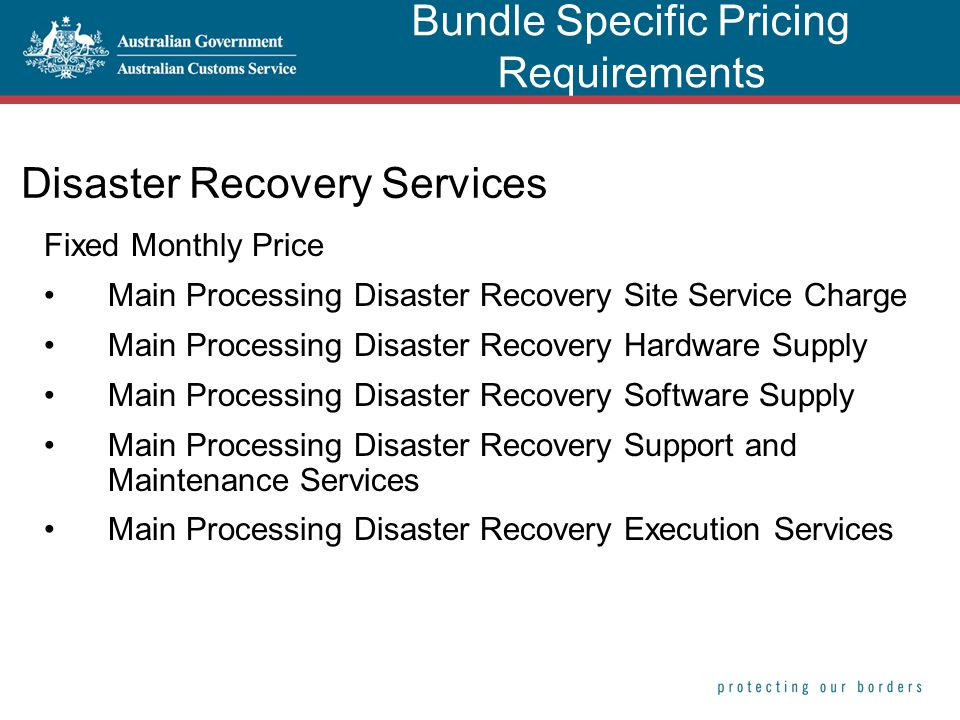 Disaster Recovery Services Fixed Monthly Price Main Processing Disaster Recovery Site Service Charge Main Processing Disaster Recovery Hardware Supply Main Processing Disaster Recovery Software Supply Main Processing Disaster Recovery Support and Maintenance Services Main Processing Disaster Recovery Execution Services Bundle Specific Pricing Requirements