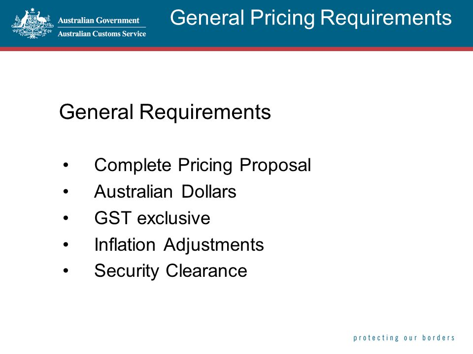 General Requirements Complete Pricing Proposal Australian Dollars GST exclusive Inflation Adjustments Security Clearance General Pricing Requirements