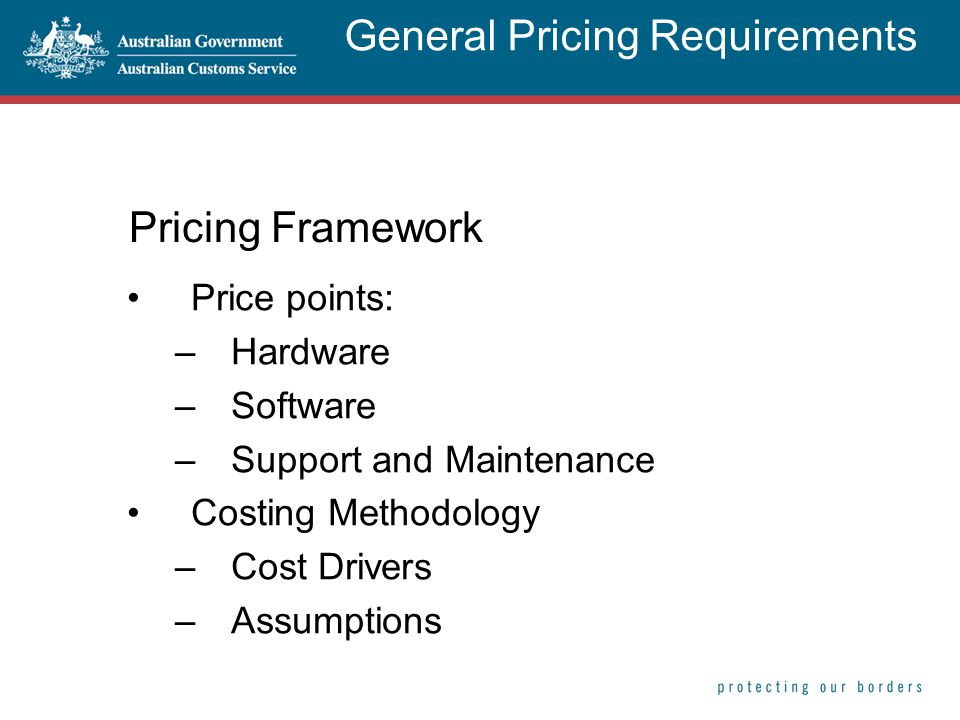 Pricing Framework Price points: –Hardware –Software –Support and Maintenance Costing Methodology –Cost Drivers –Assumptions General Pricing Requiremen