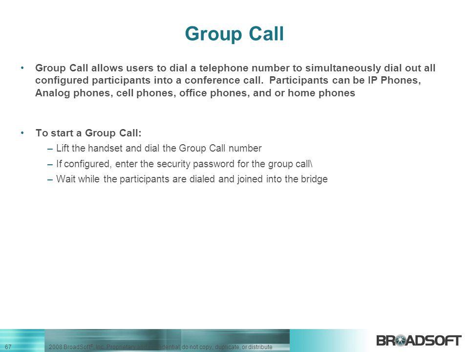 67 2008 BroadSoft ®, Inc.