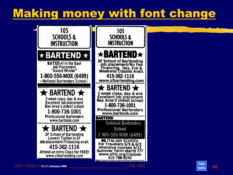 Take notes 66 J200 - Week VI © J.T.Johnson 1999 _____________________________Fall 1999 Making money with font change