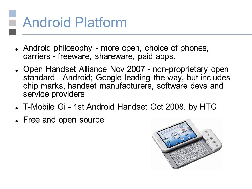 Android Platform Android philosophy - more open, choice of phones, carriers - freeware, shareware, paid apps.