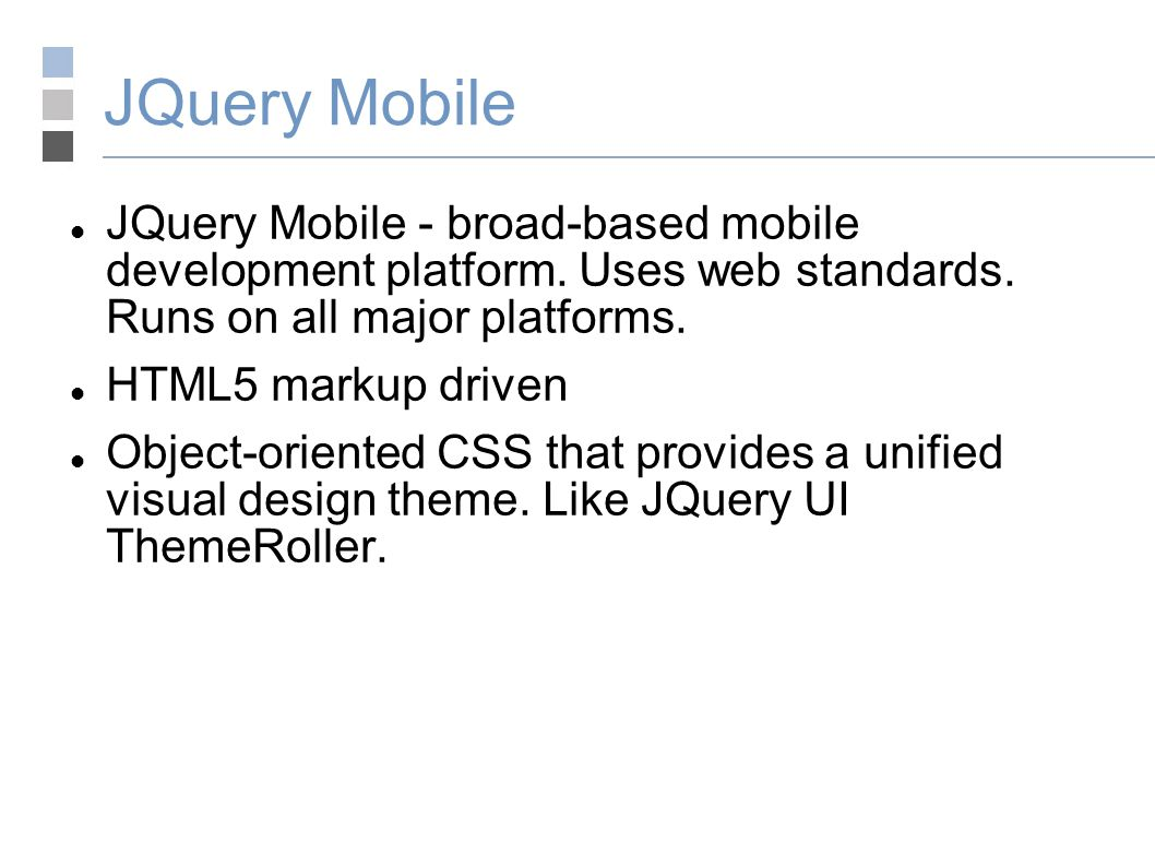 JQuery Mobile JQuery Mobile - broad-based mobile development platform.
