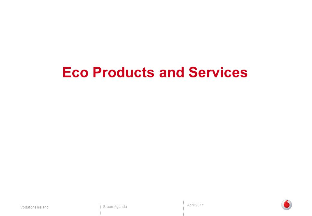 Vodafone Ireland Green Agenda April 2011 Eco Products and Services
