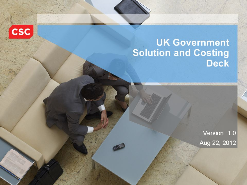 UK Government Solution and Costing Deck Version 1.0 Aug 22, 2012