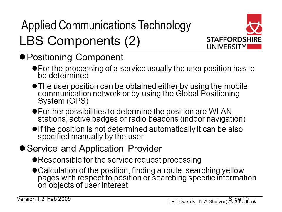 E.R.Edwards, N.A.Shulver@staffs.ac.uk Applied Communications Technology LBS Components (2) Positioning Component For the processing of a service usual