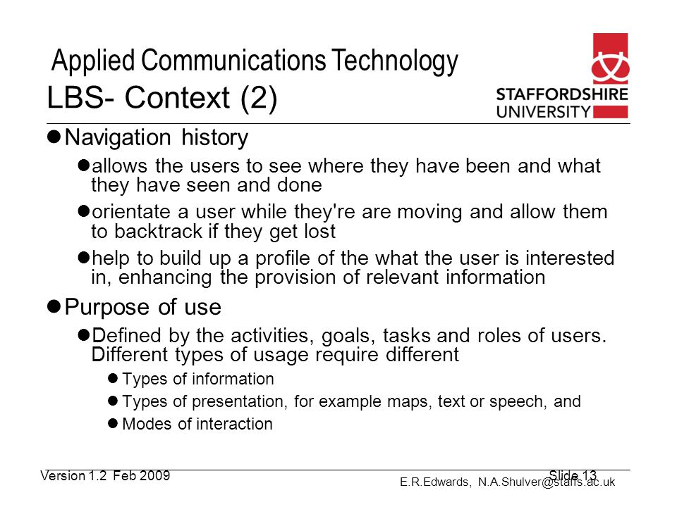 E.R.Edwards, N.A.Shulver@staffs.ac.uk Applied Communications Technology LBS- Context (2) Navigation history allows the users to see where they have be