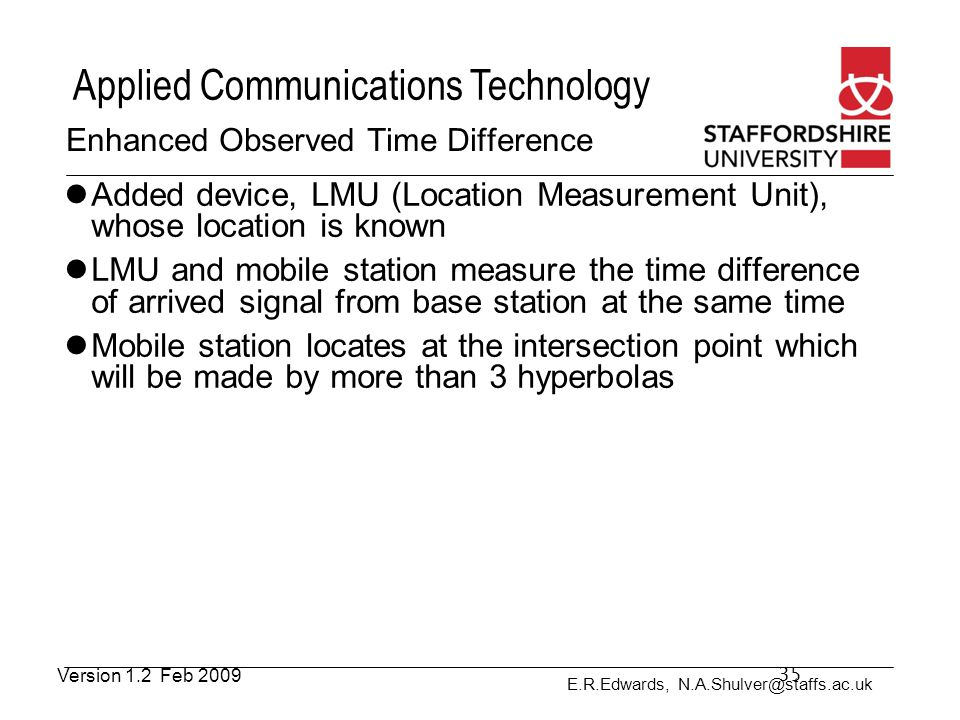 E.R.Edwards, N.A.Shulver@staffs.ac.uk Applied Communications Technology Enhanced Observed Time Difference Added device, LMU (Location Measurement Unit