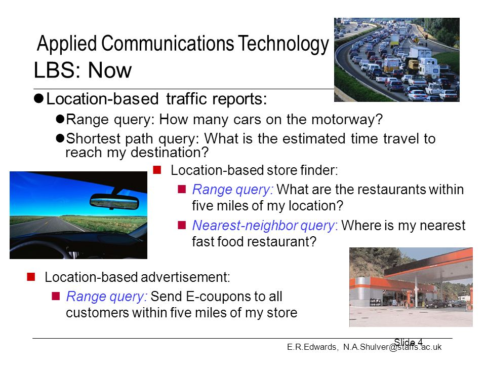 E.R.Edwards, N.A.Shulver@staffs.ac.uk Applied Communications Technology LBS- Context How do services respond to context.