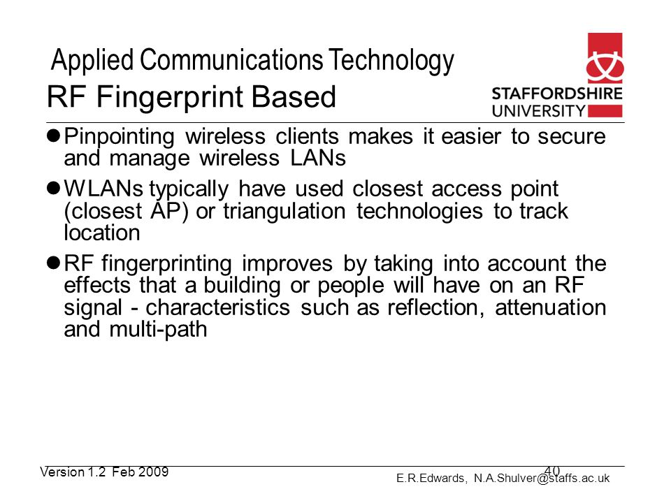 E.R.Edwards, N.A.Shulver@staffs.ac.uk Applied Communications Technology RF Fingerprint Based Pinpointing wireless clients makes it easier to secure an