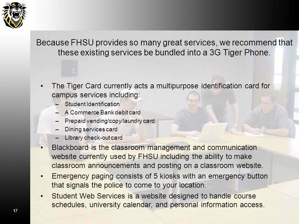 Because FHSU provides so many great services, we recommend that these existing services be bundled into a 3G Tiger Phone.