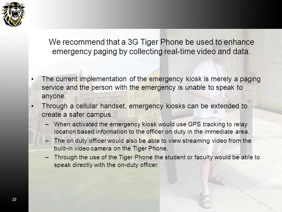 We recommend that a 3G Tiger Phone be used to enhance emergency paging by collecting real-time video and data.