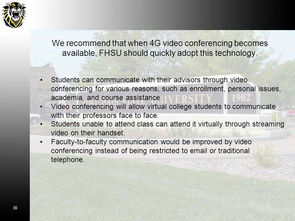 We recommend that when 4G video conferencing becomes available, FHSU should quickly adopt this technology.