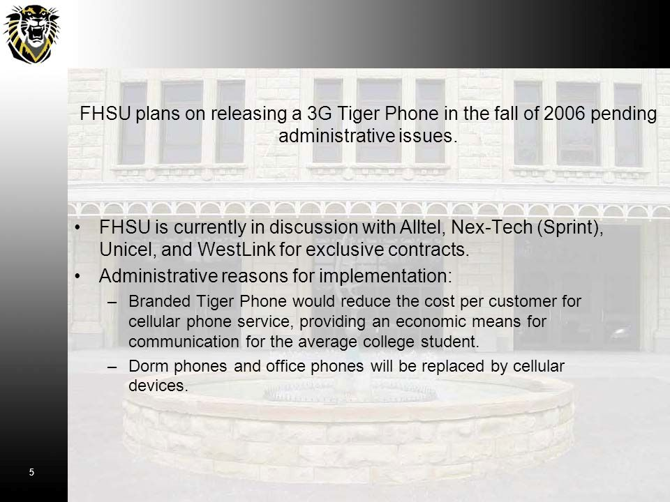 FHSU is currently in discussion with Alltel, Nex-Tech (Sprint), Unicel, and WestLink for exclusive contracts.