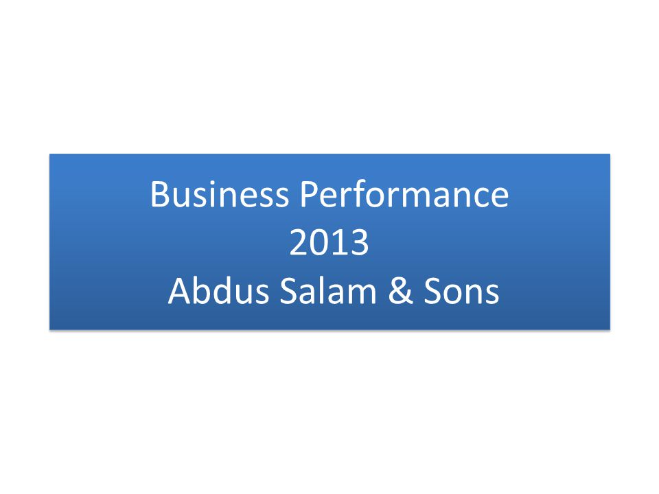 Business Performance 2013 Abdus Salam & Sons