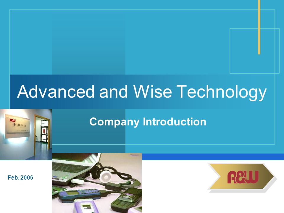 Feb. 2006 Advanced and Wise Technology Company Introduction