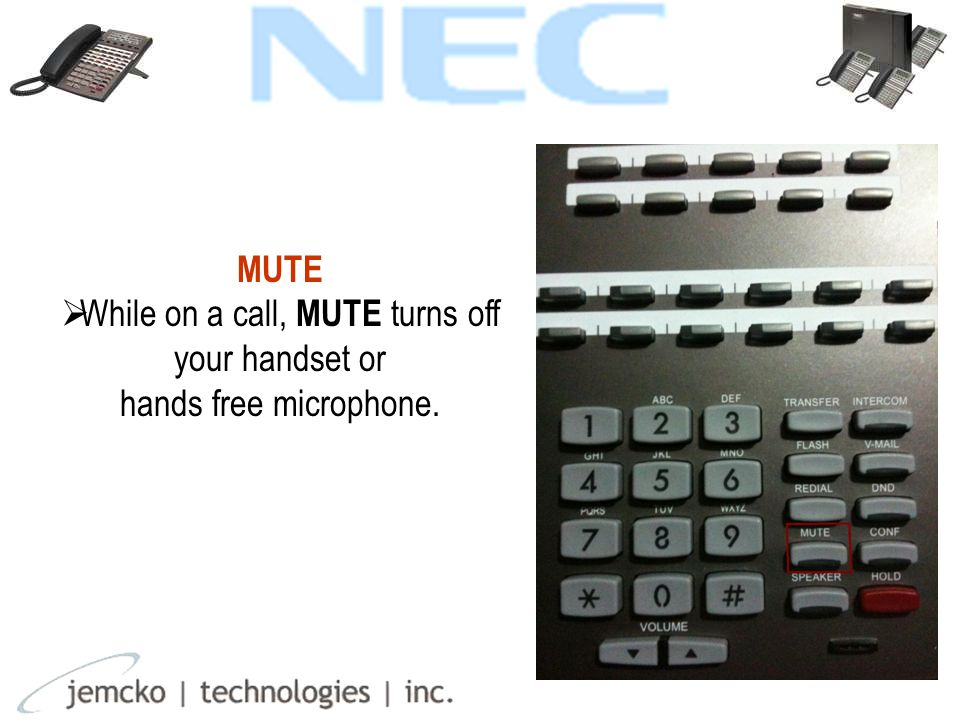 MUTE  While on a call, MUTE turns off your handset or hands free microphone.