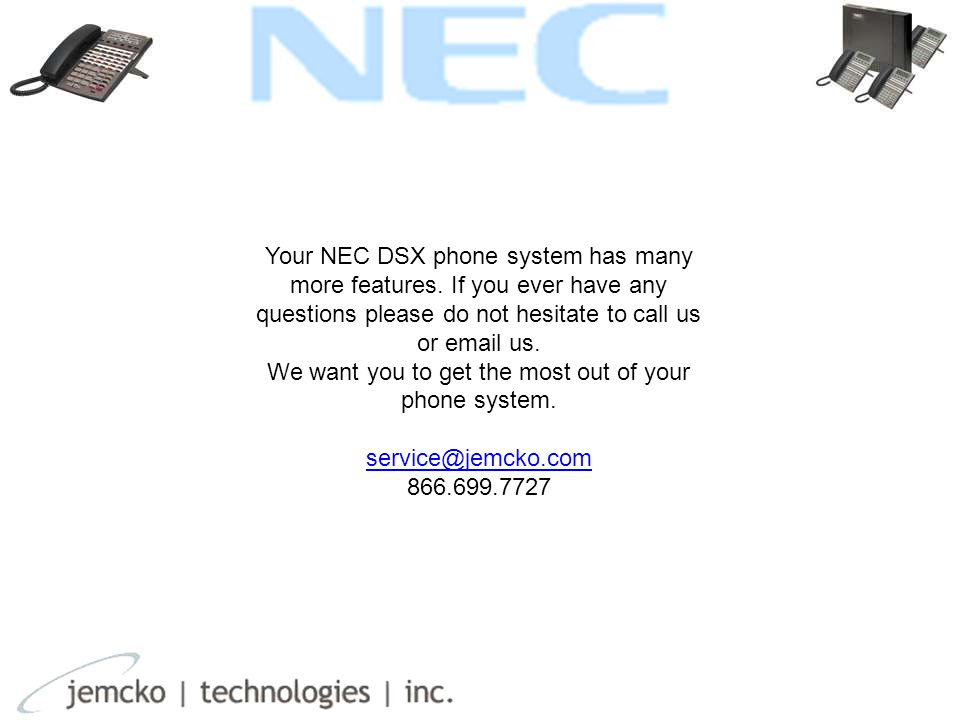 Your NEC DSX phone system has many more features.