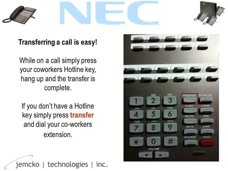 A Hotline key is a button programmed with your co- workers extension for one touch dialing.