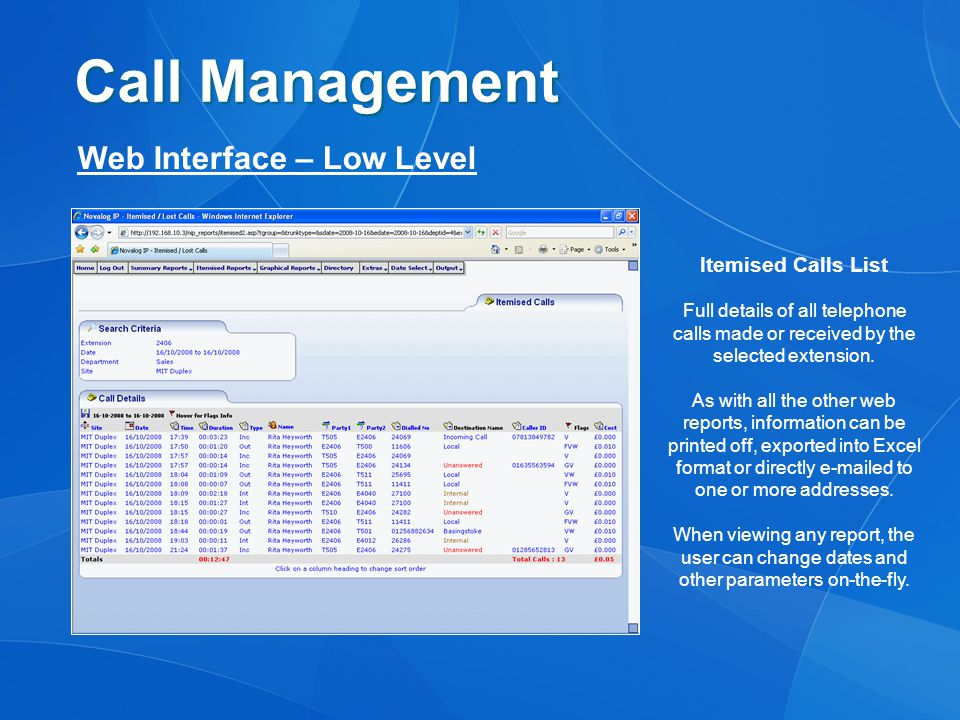 Call Management Web Interface – Low Level Itemised Calls List Full details of all telephone calls made or received by the selected extension.