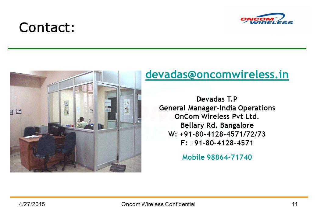 4/27/2015Oncom Wireless Confidential11 devadas@oncomwireless.in Devadas T.P General Manager-India Operations OnCom Wireless Pvt Ltd.