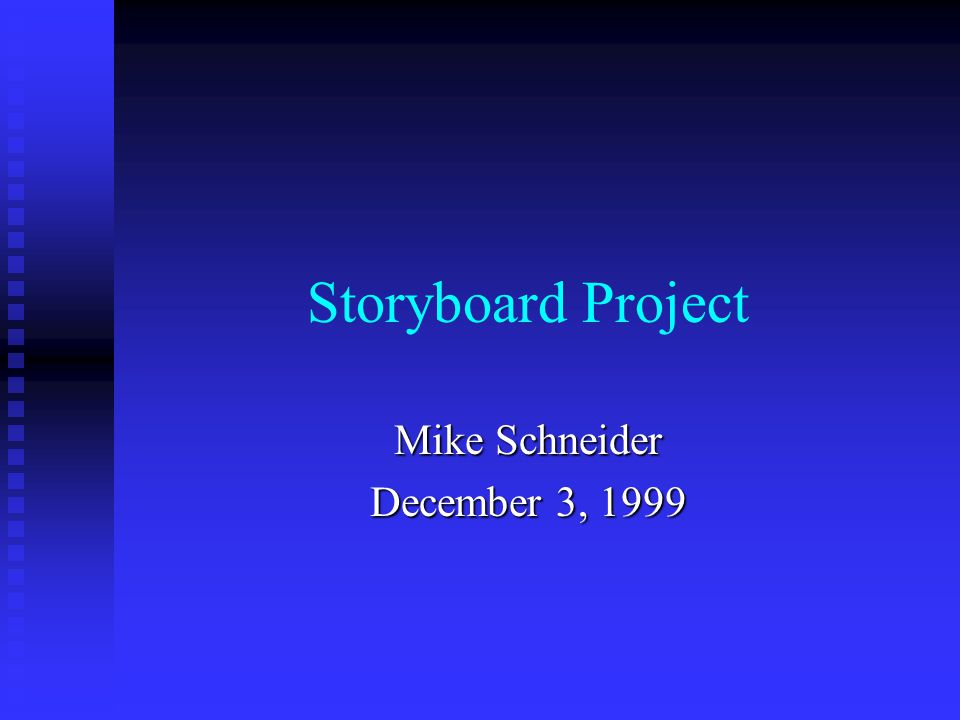 Storyboard Project Mike Schneider December 3, 1999