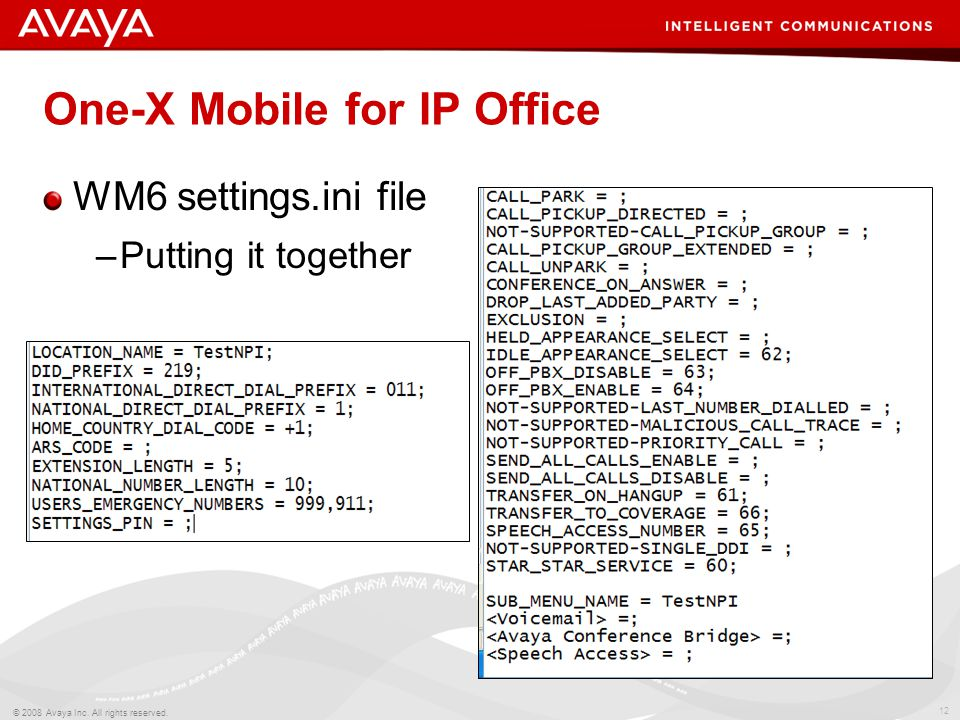 12 © 2008 Avaya Inc. All rights reserved. One-X Mobile for IP Office WM6 settings.ini file –Putting it together