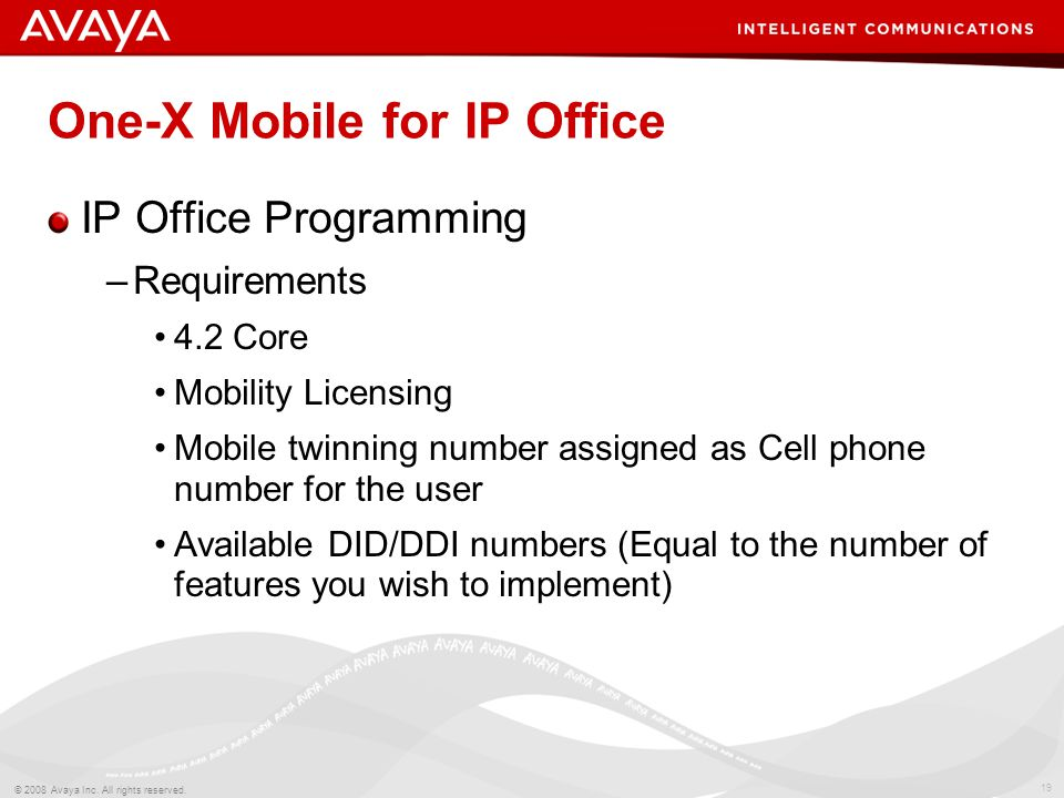 19 © 2008 Avaya Inc. All rights reserved. One-X Mobile for IP Office IP Office Programming –Requirements 4.2 Core Mobility Licensing Mobile twinning n