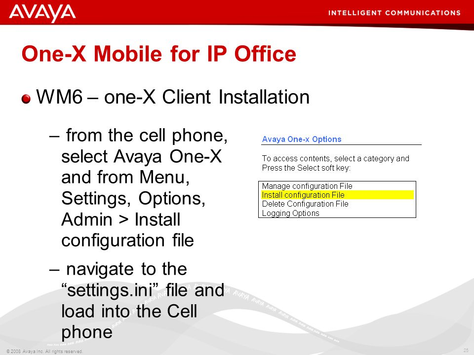25 © 2008 Avaya Inc. All rights reserved. One-X Mobile for IP Office WM6 – one-X Client Installation – from the cell phone, select Avaya One-X and fro