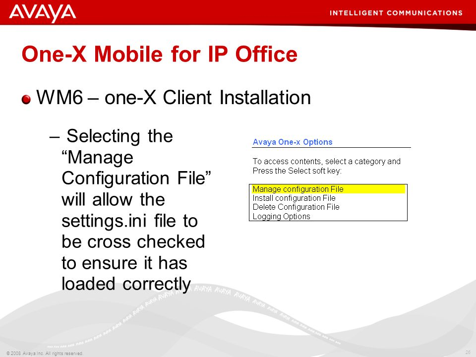 """26 © 2008 Avaya Inc. All rights reserved. One-X Mobile for IP Office WM6 – one-X Client Installation – Selecting the """"Manage Configuration File"""" will"""