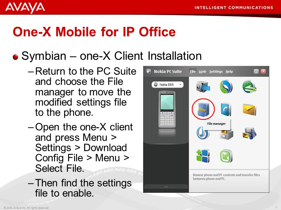 29 © 2008 Avaya Inc. All rights reserved. One-X Mobile for IP Office Symbian – one-X Client Installation –Return to the PC Suite and choose the File m