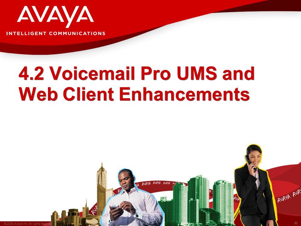 30 © 2008 Avaya Inc. All rights reserved. 4.2 Voicemail Pro UMS and Web Client Enhancements