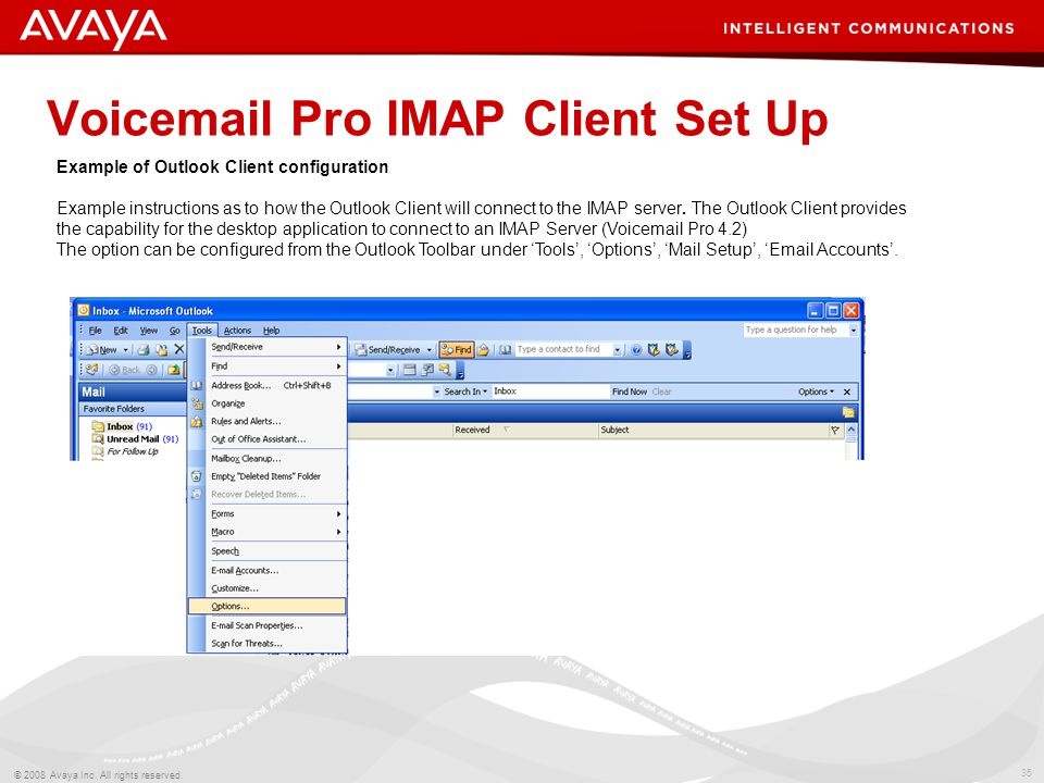 35 © 2008 Avaya Inc. All rights reserved. Voicemail Pro IMAP Client Set Up Example of Outlook Client configuration Example instructions as to how the