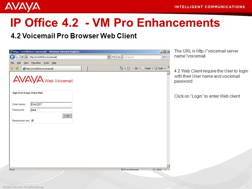 """40 © 2008 Avaya Inc. All rights reserved. IP Office 4.2 - VM Pro Enhancements The URL is http://""""voicemail server name""""/voicemail 4.2 Web Client requi"""