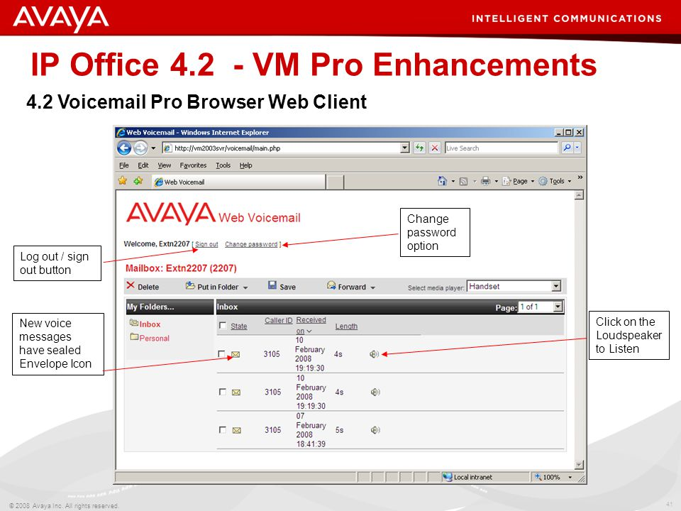 41 © 2008 Avaya Inc. All rights reserved. IP Office 4.2 - VM Pro Enhancements 4.2 Voicemail Pro Browser Web Client Log out / sign out button New voice
