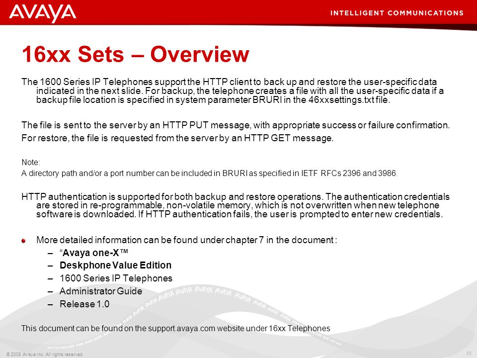 65 © 2008 Avaya Inc. All rights reserved. 16xx Sets – Overview The 1600 Series IP Telephones support the HTTP client to back up and restore the user-s