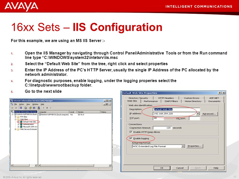 68 © 2008 Avaya Inc. All rights reserved. 16xx Sets – IIS Configuration For this example, we are using an MS IIS Server :- 1. Open the IIS Manager by