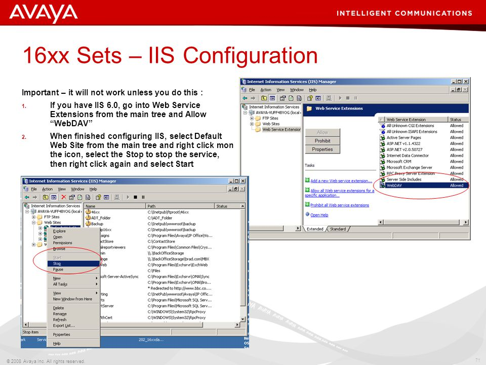 71 © 2008 Avaya Inc. All rights reserved. 16xx Sets – IIS Configuration Important – it will not work unless you do this : 1. If you have IIS 6.0, go i