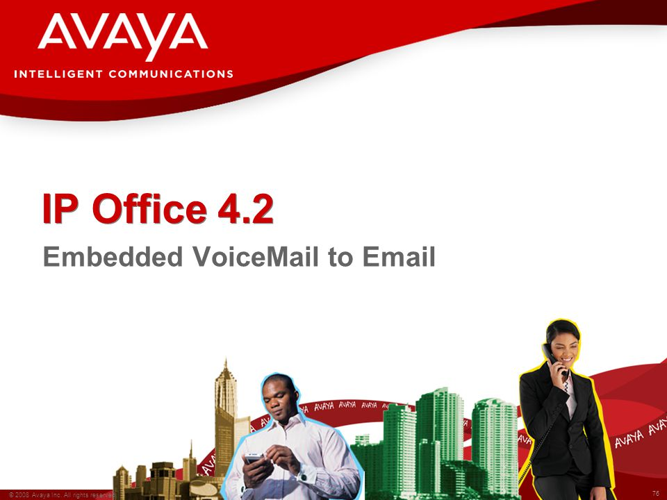76 © 2008 Avaya Inc. All rights reserved. IP Office 4.2 Embedded VoiceMail to Email