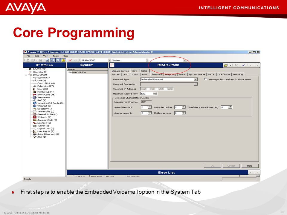 78 © 2008 Avaya Inc. All rights reserved. Core Programming First step is to enable the Embedded Voicemail option in the System Tab
