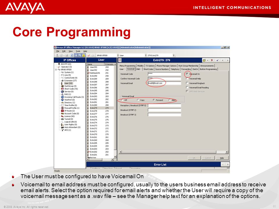80 © 2008 Avaya Inc. All rights reserved. Core Programming The User must be configured to have Voicemail On Voicemail to email address must be configu
