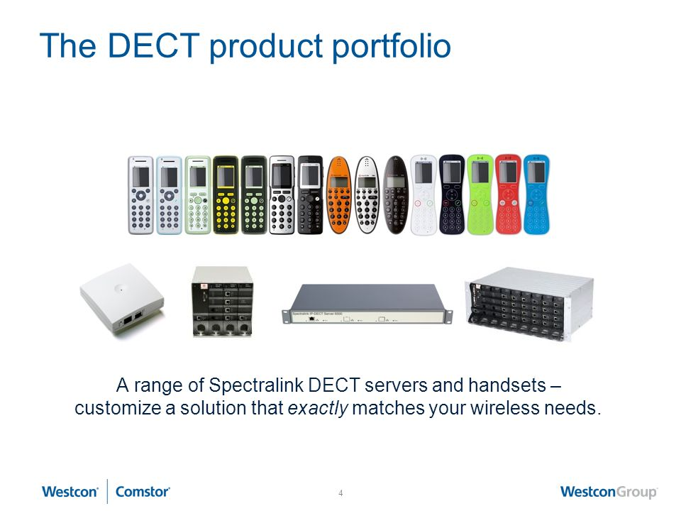4 The DECT product portfolio A range of Spectralink DECT servers and handsets – customize a solution that exactly matches your wireless needs.