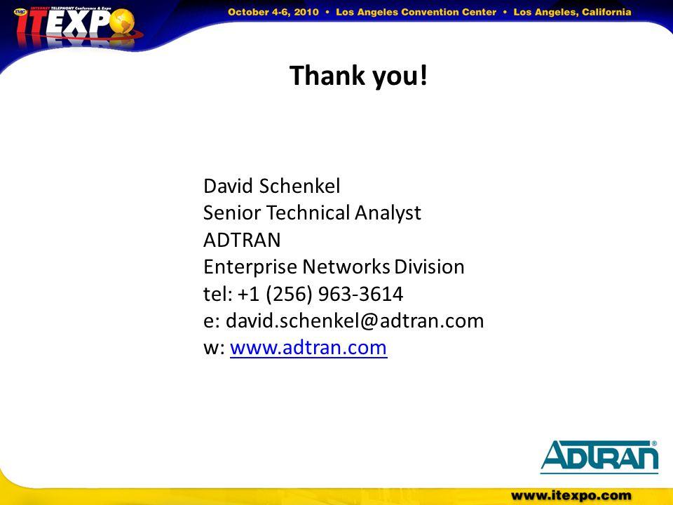 Thank you! David Schenkel Senior Technical Analyst ADTRAN Enterprise Networks Division tel: +1 (256) 963-3614 e: david.schenkel@adtran.com w: www.adtr