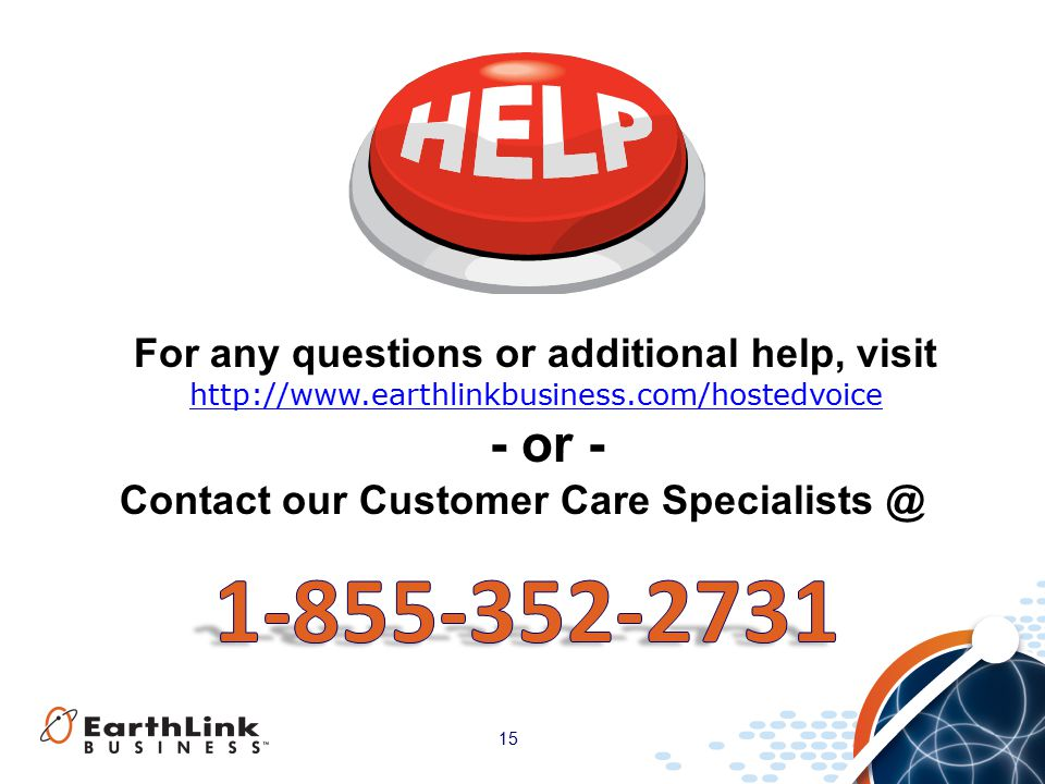 15 For any questions or additional help, visit http://www.earthlinkbusiness.com/hostedvoice - or - Contact our Customer Care Specialists @